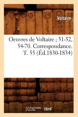 Oeuvres de Voltaire ; 51-52, 54-70. Correspondance. T. 55 (ed.1830-1834)