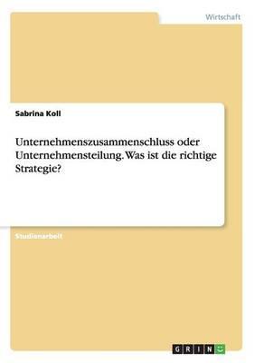 Unternehmenszusammenschluss oder Unternehmensteilung. Was ist die richtige Strategie?