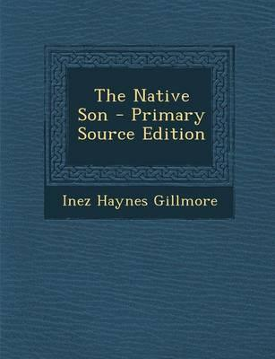 The Native Son - Primary Source Edition