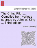 The China Pilot ... Compiled from Various Sources by John W. King ... Third Edition.