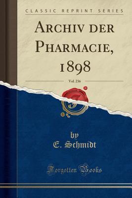 Archiv der Pharmacie, 1898, Vol. 236 (Classic Reprint)