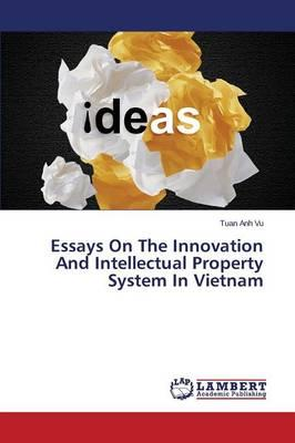 Essays On The Innovation And Intellectual Property System In Vietnam
