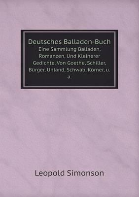 Deutsches Balladen-Buch Eine Sammlung Balladen, Romanzen, Und Kleinerer Gedichte, Von Goethe, Schiller, Burger, Uhland, Schwab, Korner, U.A.