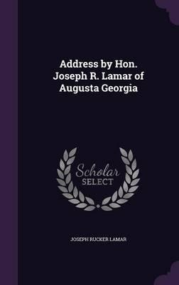 Address by Hon. Joseph R. Lamar of Augusta Georgia