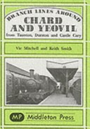 Branch lines around Chard and Yeovil from Taunton, Durston and Castle Cary