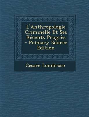 L'Anthropologie Criminelle Et Ses Recents Progres