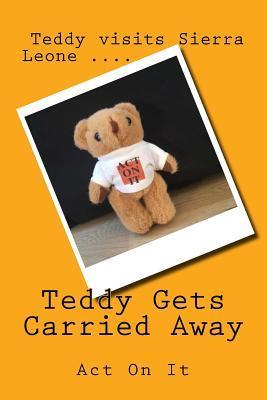 Teddy Gets Carried Away