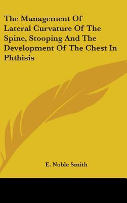 The Management of Lateral Curvature of the Spine, Stooping and the Development of the Chest in Phthisis