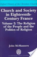 Church and Society in Eighteenth-century France: Religion of the People and the Politics of Religion v. 2