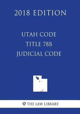 Utah Code - Title 78B - Judicial Code (2018 Edition)
