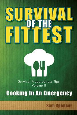 Survival Of The Fittest, Survival Preparedness Tips Volume II