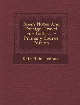 Ocean Notes and Foreign Travel for Ladies... - Primary Source Edition