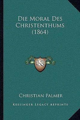 Die Moral Des Christenthums (1864)
