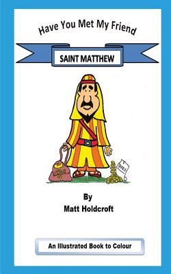 Have You Met My Friend Saint Matthew
