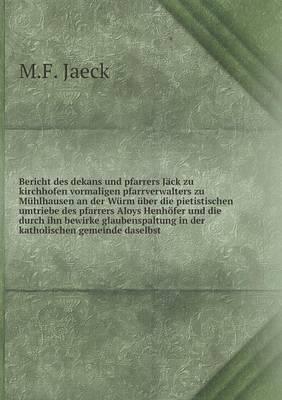 Bericht Des Dekans Und Pfarrers Jack Zu Kirchhofen Vormaligen Pfarrverwalters Zu Muhlhausen an Der Wurm Uber Die Pietistischen Umtriebe Des Pfarrers ... in Der Katholischen Gemeinde Daselbst