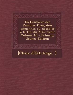 Dictionnaire Des Familles Francaises Anciennes Ou Notables a la Fin Du Xixe Siecle Volume 10