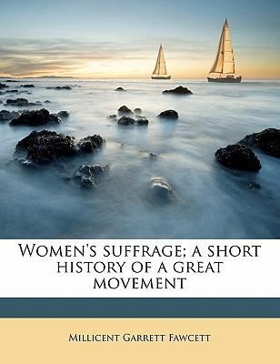 Women's suffrage; a short history of a great movement