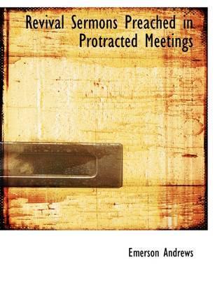 Revival Sermons Preached in Protracted Meetings