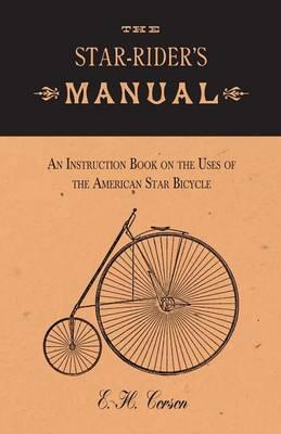 The Star-Rider's Manual - An Instruction Book on the Uses of the American Star Bicycle