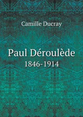 Paul Deroulede 1846-1914