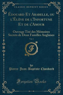 Édouard Et Arabelle, ou l'Élève de l'Infortune Et de l'Amour, Vol. 1