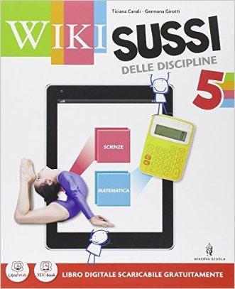 Wikisussi. Sussidiario scientifico. Per la 5ª classe elementare. Con e-book. Con espansione online