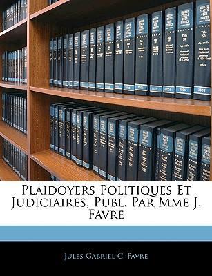 Plaidoyers Politiques Et Judiciaires, Publ. Par Mme J. Favre