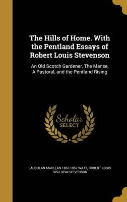 The Hills of Home. with the Pentland Essays of Robert Louis Stevenson