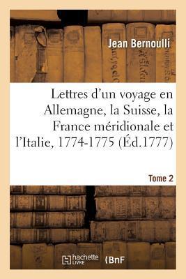 Lettres d'un Voyage en Allemagne, la Suisse, la France Meridionale et l'Italie, 1774-1775. Tome 2