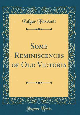 Some Reminiscences of Old Victoria (Classic Reprint)