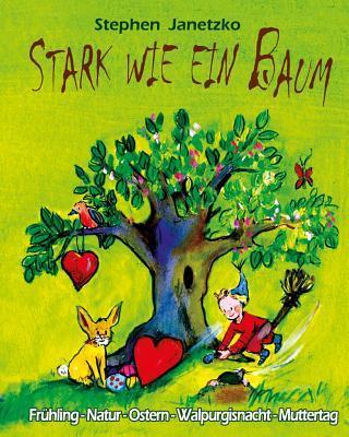 Stark wie ein Baum - Frühling, Natur, Ostern, Walpurgisnacht, Muttertag