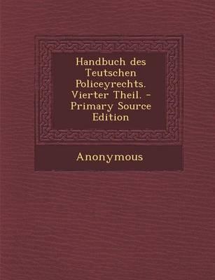 Handbuch Des Teutschen Policeyrechts. Vierter Theil. - Primary Source Edition