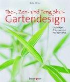 Tao, Zen- und Feng-Shui-Gartendesign. Grundlagen - Anwendungen - Praxisbeispiele