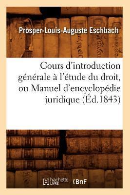 Cours d'Introduction Generale a l'Etude du Droit, Ou Manuel d'Encyclopédie Juridique (ed.1843)