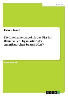 Die Lateinamerikapolitik der USA im Rahmen der Organisation der Amerikanischen Staaten (OAS)