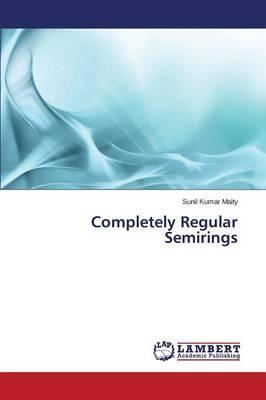 Completely Regular Semirings