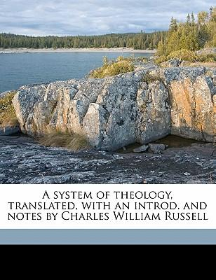 A system of theology, translated, with an introd. and notes by Charles William Russell