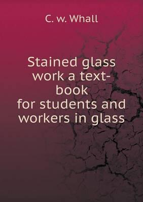 Stained Glass Work a Text-Book for Students and Workers in Glass