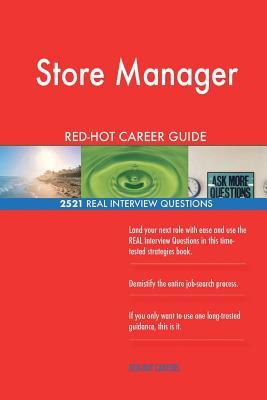 Store Manager RED-HOT Career Guide; 2521 REAL Interview Questions