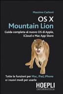 OS X Mountain Lion. Guida completa al nuovo OS di Apple, iCloud e Mac App Store