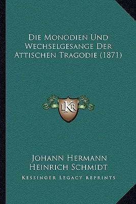 Die Monodien Und Wechselgesange Der Attischen Tragodie (1871)