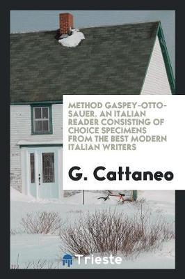 Method Gaspey-Otto-Sauer. An Italian Reader Consisting of Choice Specimens from the Best Modern Italian Writers