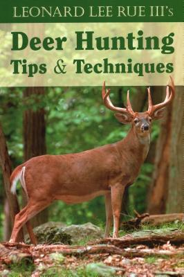 Leonard Lee Rue III's Deer Hunting Tips and Techniques
