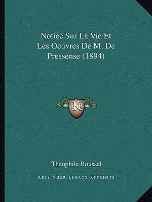Notice Sur La Vie Et Les Oeuvres de M. de Pressense (1894)