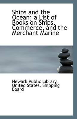 Ships and the Ocean; A List of Books on Ships, Commerce, and the Merchant Marine
