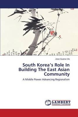 South Korea's Role In Building The East Asian Community