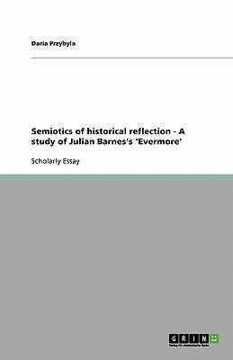 Semiotics of historical reflection - A study of Julian Barnes's 'Evermore'
