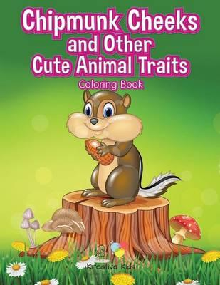 Chipmunk Cheeks and Other Cute Animal Traits Coloring Book