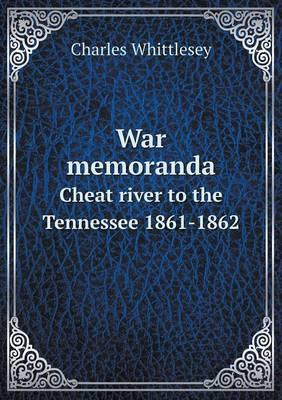 War Memoranda Cheat River to the Tennessee 1861-1862