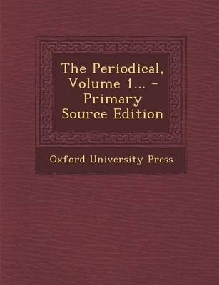 The Periodical, Volume 1... - Primary Source Edition